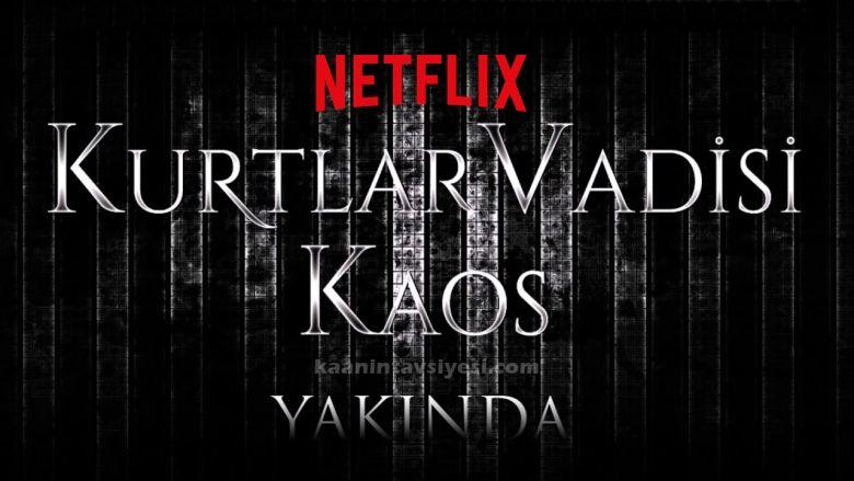 """Dev Transfer: """"Kurtlar Vadisi Kaos"""" Netflix'e Geliyor!"""