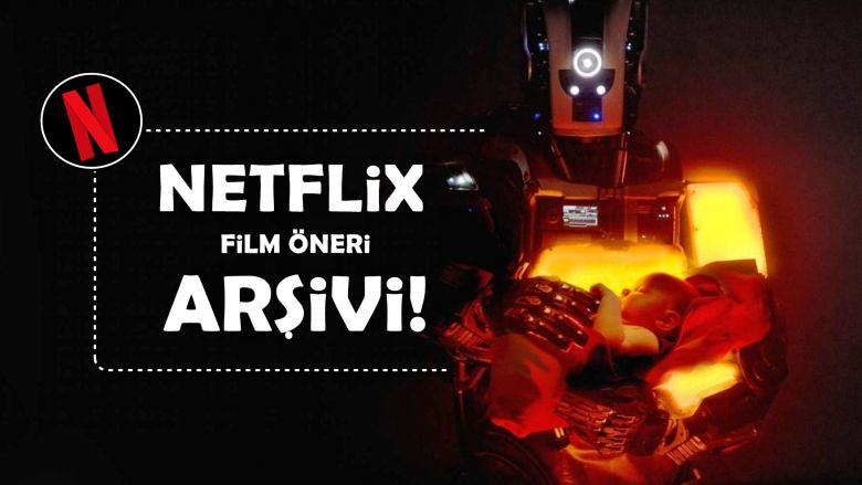 DEV Netflix Arşivi! İzleyecek İyi Film Arayanlara İlaç Gibi Netflix Film Önerileri!