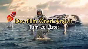 Dev Film Öneri Arşivi! Ne İzlesek Diyenlere Farklı Kategorilerde 20 Film Listesi!
